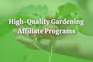 High Quality Gardening Affiliate Programs