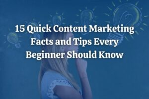 Quick Content Marketing Facts and Tips Every Beginner Should Know