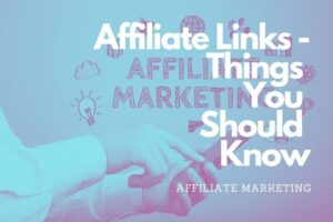 Affiliate Links - Things You Should Know