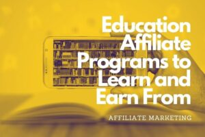 Education Affiliate Programs to Learn and Earn From