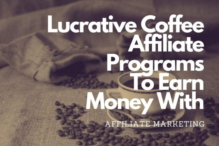 Lucrative Coffee Affiliate Programs To Earn Money With in 2021